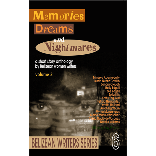 Memories, Dreams and Nightmares: a short anthology of Belizean women writers, Vol. 2