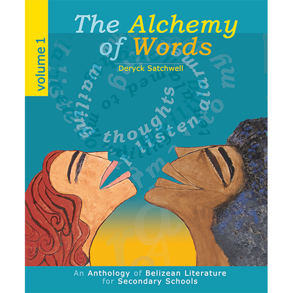 The Alchemy of Words, an anthology of Belizean Literature for secondary schools Vol.1