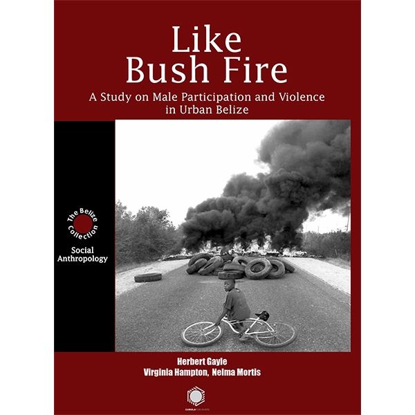Like Bush Fire: A Study of Male participation and Violence in Urban Belize