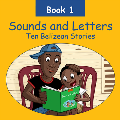 Sounds and Letters Book1. Ten Belizean Stories