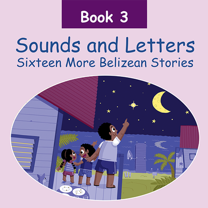 Sounds and Letters Book 3. Another Sixteen Belizean Stories