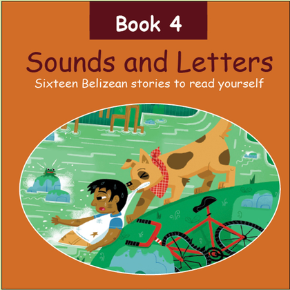 Sounds and Letters Book 4. Sixteen Belizean Stories to read yourself