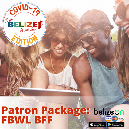 I Love Belize Patron Package: FBWL BFF