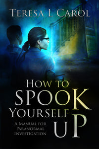 How to Spook Yourself Up: A Manual for Paranormal Investigation