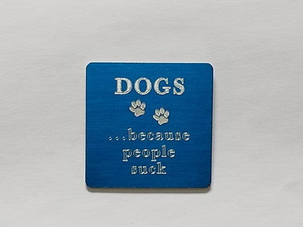 Dogs...Because People Suck Magnet