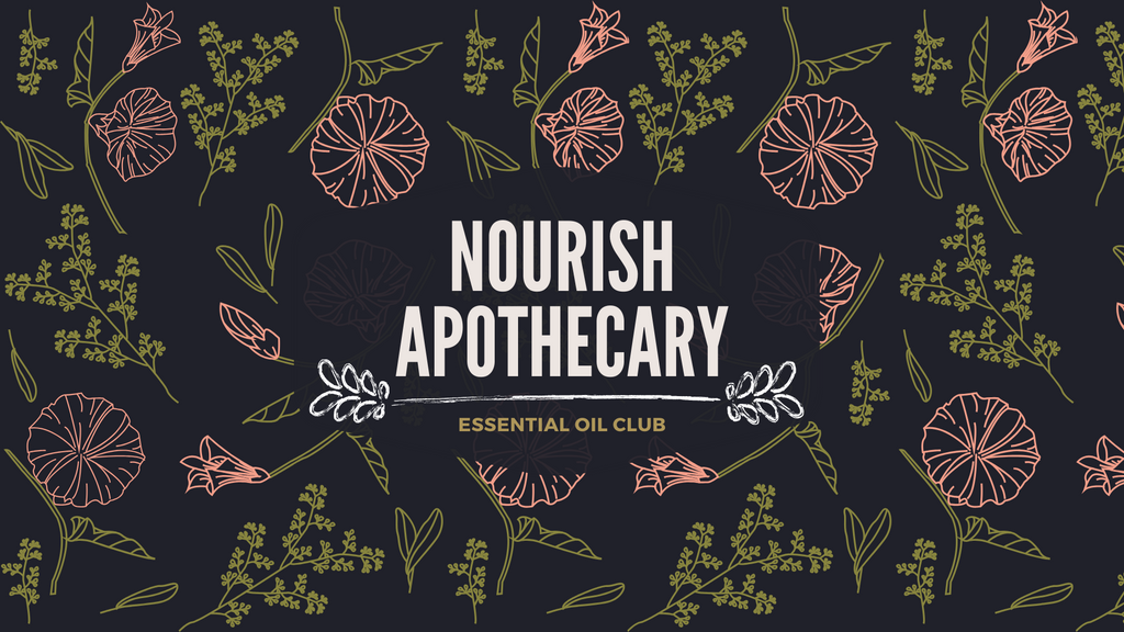 Nourish Apothecary // Essential Oil Club