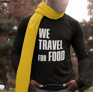 "Long Sleeve ""We Travel for Food"" Heren"