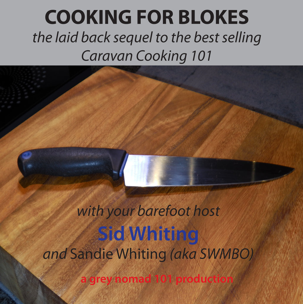 Cooking for Blokes - AKA Caravan Cooking 102