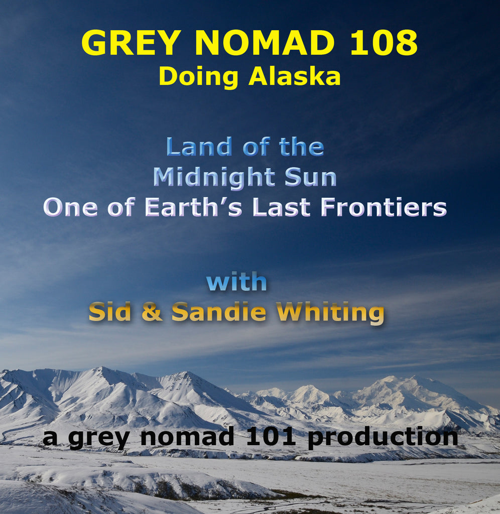 Members' Pre-Release Special:-   Grey Nomad 108 - Doing Alaska