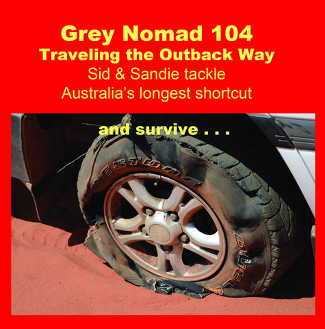 Grey Nomad 104 - the Outback Way - 4 hour epic