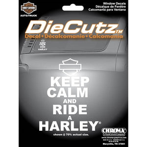 Keep Calm and Ride a Harley- Die Cut