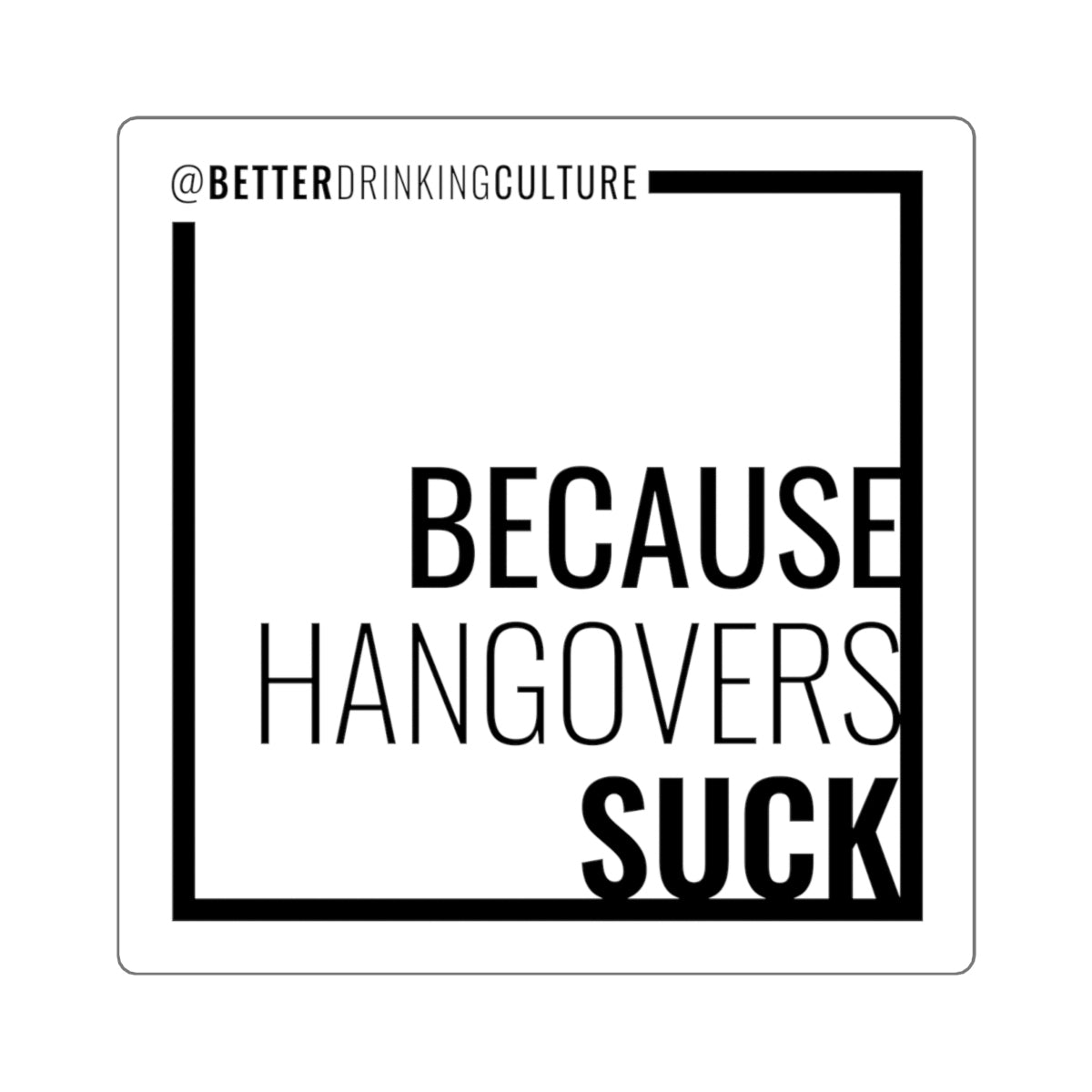 Because Hangovers Suck Sticker