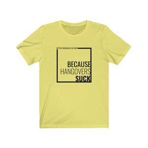 Because Hangovers Suck T-Shirt (black print)