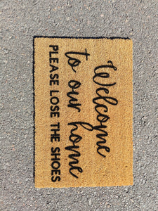 Welcome to our home lose the shoes doormat