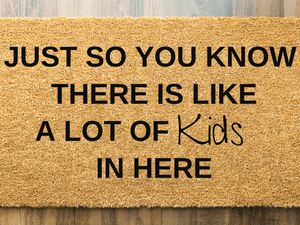 Just so you know there is a lot of kids in here doormat