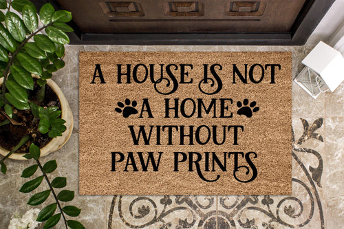A house is not a home without paw prints doormat - Personalised Doormat Australia
