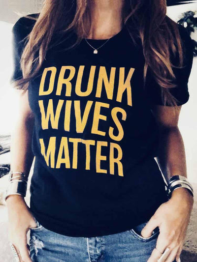 Drunk Wives Matter Printed T-Shirt