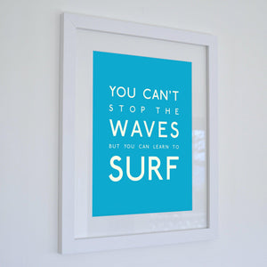 You Can't Stop the Waves Typographic Seaside Wall Art /Poster