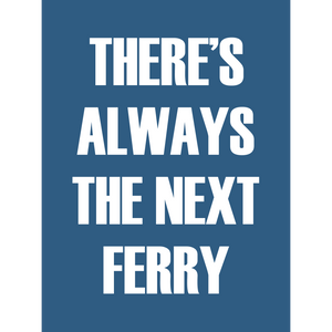 There is always the Next Ferry Typographic Framed Print- Coastal Wall Art /Poster