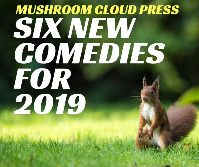 6 New Comedies for 2019 - Download Humorous Interp Scripts