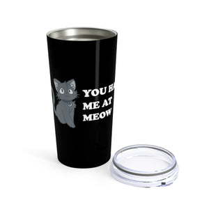 Vacuum Insulated 20oz Tumbler: You Had Me At Meow Mug Printify 20oz