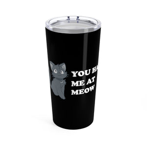Vacuum Insulated 20oz Tumbler: You Had Me At Meow Mug Printify