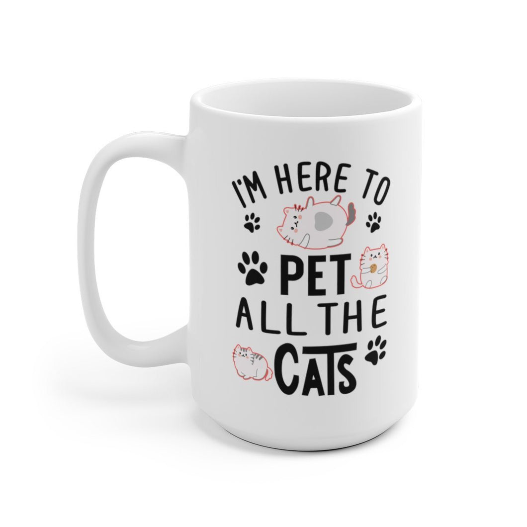 White Coffee Mug 15oz: I'm Here To Pet All The Cats Mug Printify 15oz