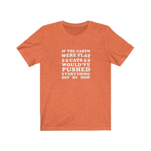 T-Shirt: If The Earth Were Flat Cats Would've Pushed Everything Off By Now T-Shirt Printify Heather Orange S