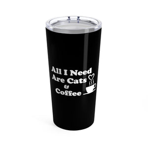 Vacuum Insulated 20oz Tumbler: All I Need Are Cats & Coffee Mug Printify