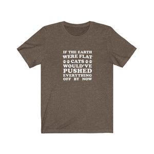 T-Shirt: If The Earth Were Flat Cats Would've Pushed Everything Off By Now T-Shirt Printify Heather Brown S