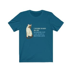 T-Shirt: I Work Hard So My Siamese Cat Can Have A Better Life T-Shirt Printify Deep Teal XS