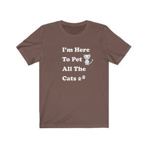 T-Shirt: I'm Here to Pet All The Cats T-Shirt Printify Brown XS