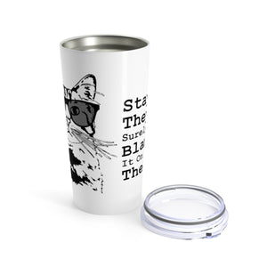 Vacuum Insulated 20oz Tumbler: Stay Cool They'll Surely Blame It On The Dog Mug Printify