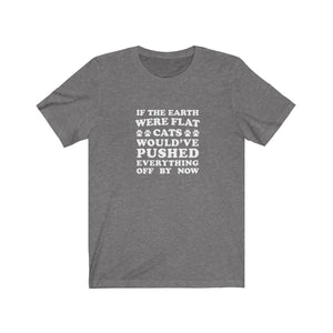 T-Shirt: If The Earth Were Flat Cats Would've Pushed Everything Off By Now T-Shirt Printify Deep Heather S
