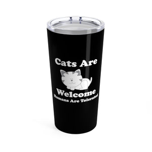 Vacuum Insulated 20oz Tumbler: Cats Are Welcome Humans Are Tolerated Mug Printify