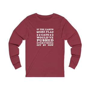 Long Sleeve T-Shirt: If The Earth Where Flat Cats Would Have Pushed Everything Off By Now Long-sleeve Printify Cardinal S