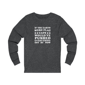 Long Sleeve T-Shirt: If The Earth Where Flat Cats Would Have Pushed Everything Off By Now Long-sleeve Printify Dark Grey Heather S