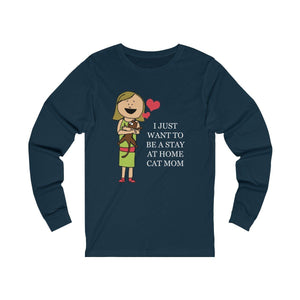 Long Sleeve T-Shirt: I Just Want To Be A Stay At Home Cat Mom Long-sleeve Printify Navy S