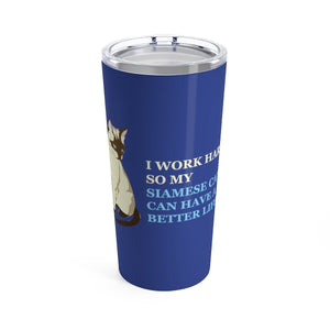 Vacuum Insulated 20oz Tumbler: I Work Hard So My Siamese Cats Can Have A Better Life Mug Printify