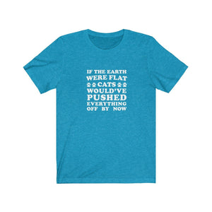 T-Shirt: If The Earth Were Flat Cats Would've Pushed Everything Off By Now T-Shirt Printify Heather Aqua S