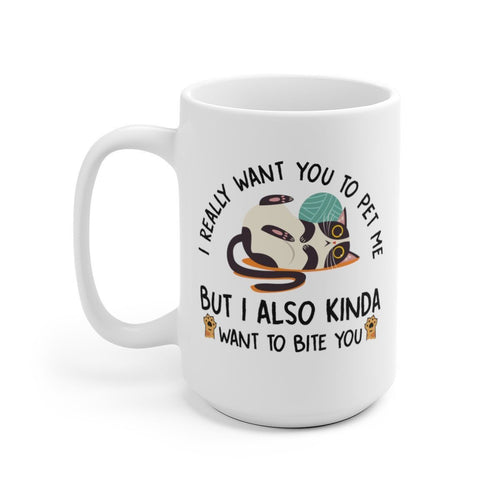 White Coffee Mug: I Really Want You To Pet Me But I Also Kinda Want To Bite You Mug Printify 15oz