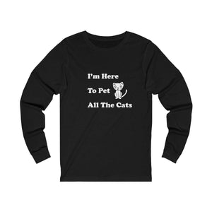 Long Sleeve T-Shirt: I'm Here To Pet All The Cats Long-sleeve Printify Black L