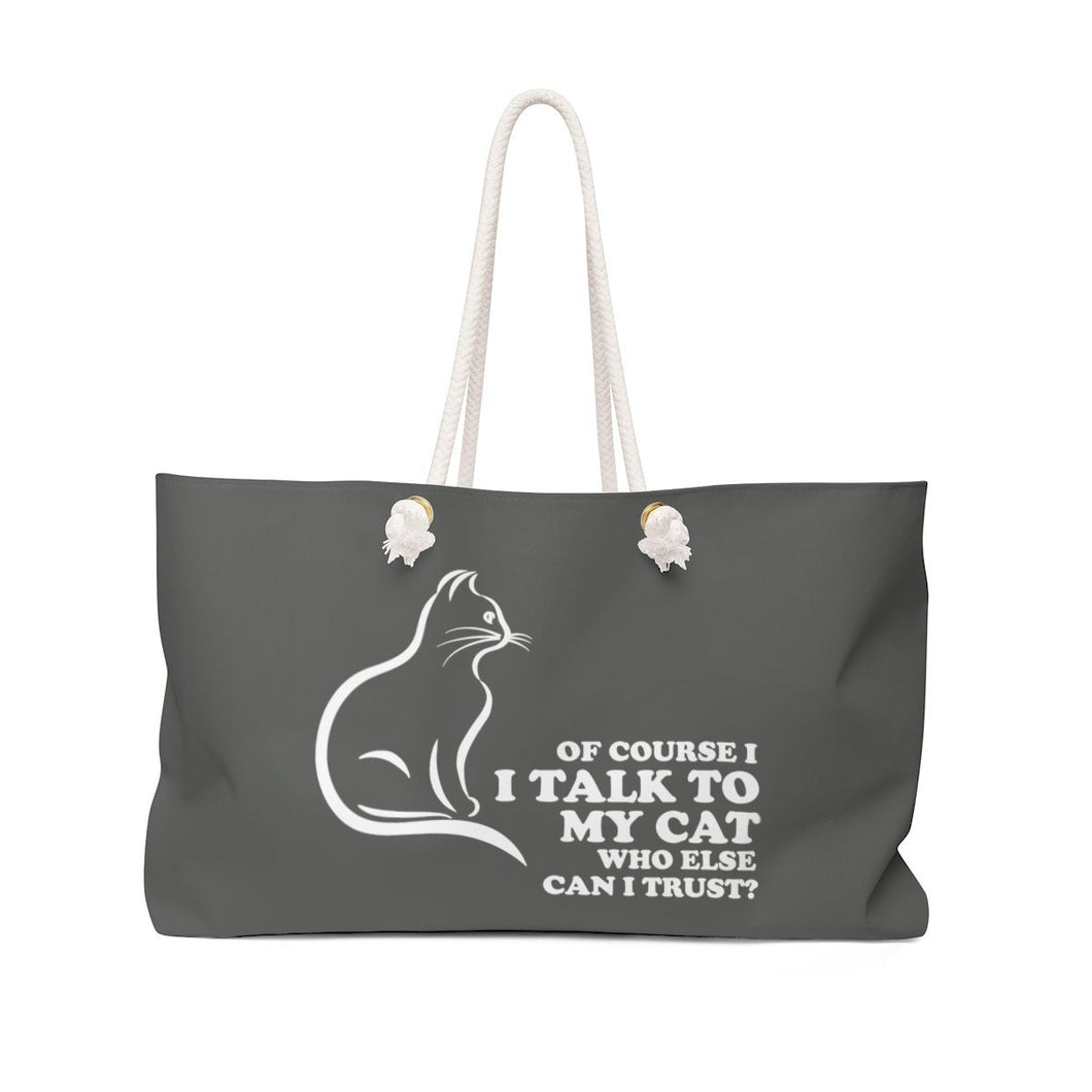 Weekender Bag: Of Course I talk To My Cat Who Else Can I Trust Bags Printify 24x13