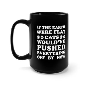 Black Coffee Mug 15oz: If The Earth Were Flat Cats Would've Pushed Everything Off By Now Mug Printify 15oz