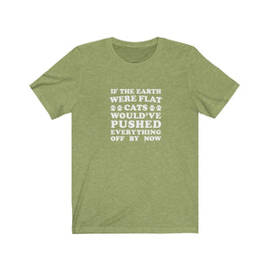T-Shirt: If The Earth Were Flat Cats Would've Pushed Everything Off By Now T-Shirt Printify Heather Green S