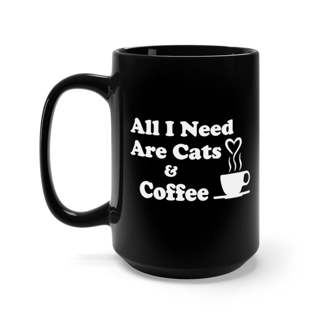 Black Coffee Mug 15oz: All I Need Are Cats And Coffee Mug Printify 15oz