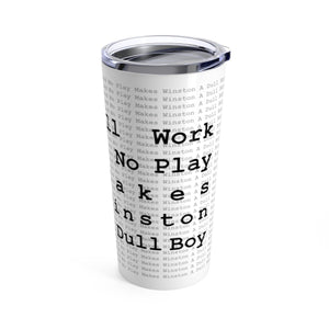 Vacuum Insulated 20oz Tumbler: All Work And No Play Makes Winston a Dull Boy Mug Printify