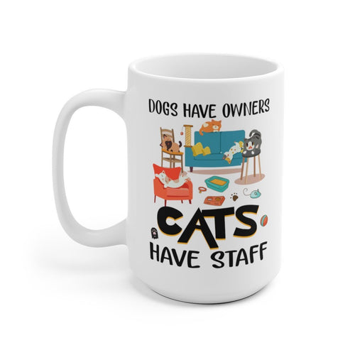White 15oz Coffee Mug: Dogs have Owners Cats Have Staff. Mug Printify 15oz