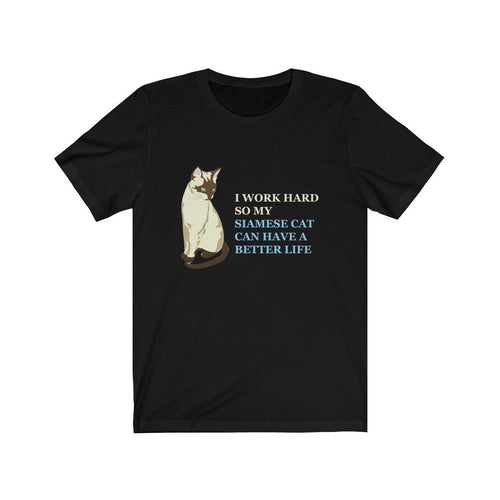 T-Shirt: I Work Hard So My Siamese Cat Can Have A Better Life T-Shirt Printify Black L