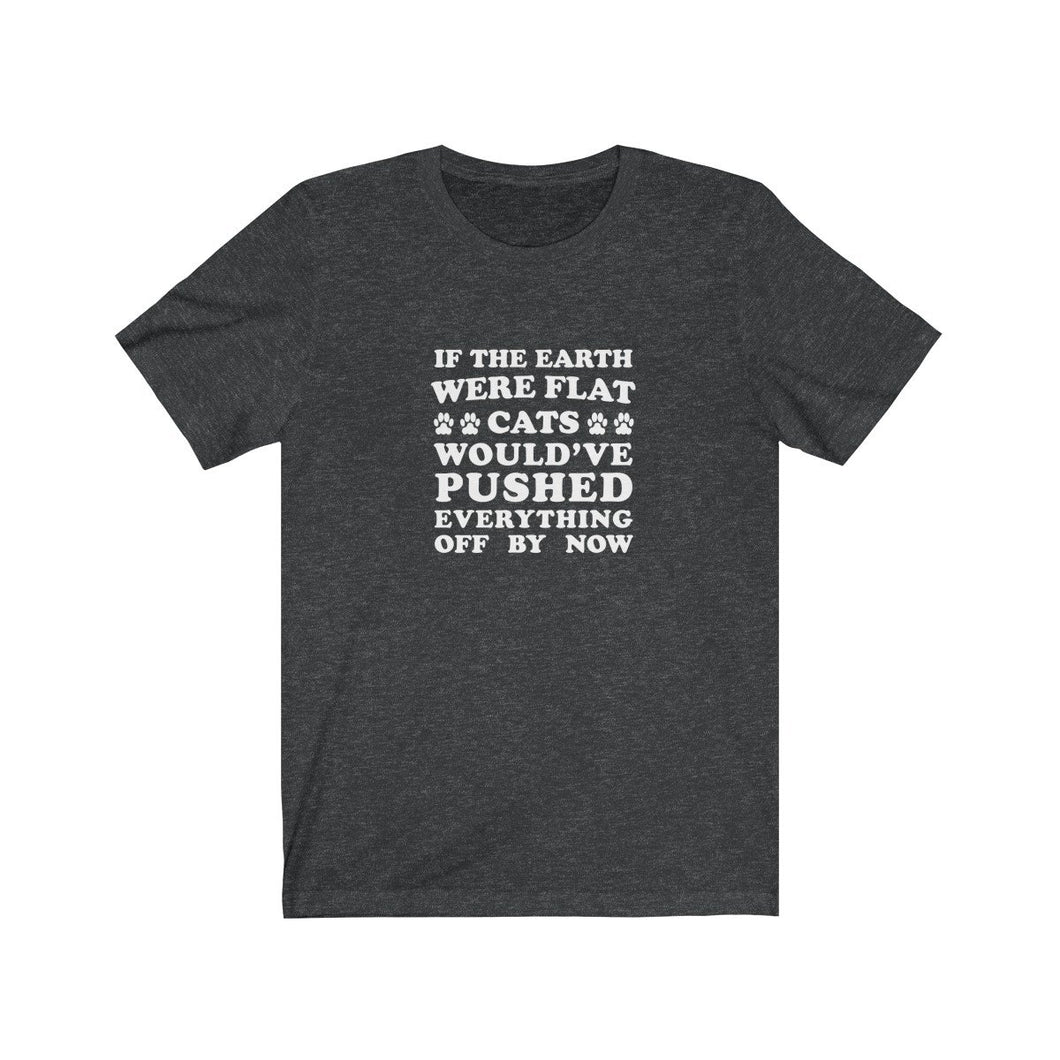 T-Shirt: If The Earth Were Flat Cats Would've Pushed Everything Off By Now T-Shirt Printify Dark Grey Heather L